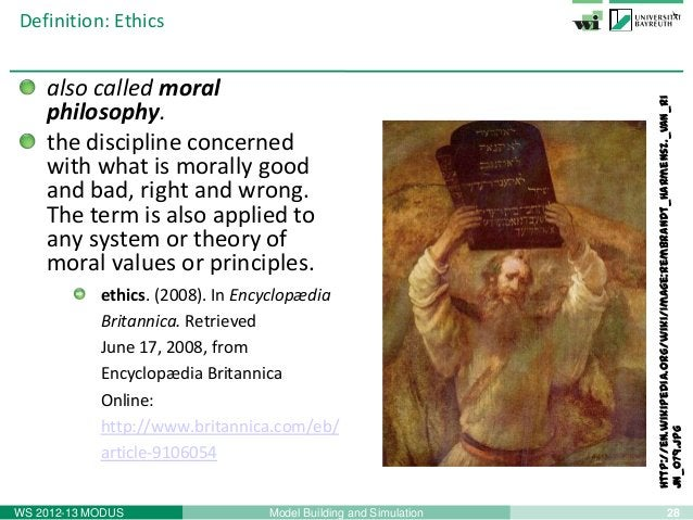 28Model Building and SimulationWS 2012-13 MODUSDefinition: Ethicsalso called moralphilosophy.the discipline concernedwith ...