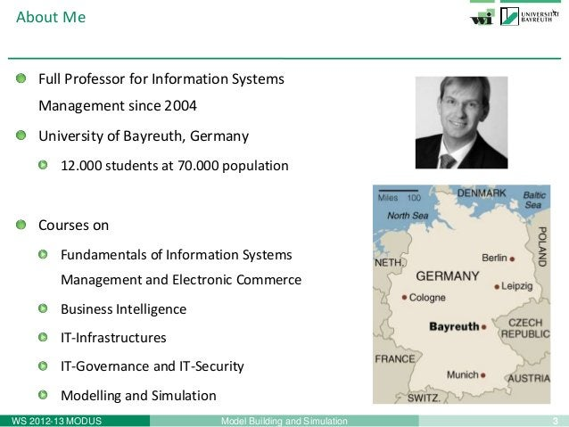 3Model Building and SimulationWS 2012-13 MODUSAbout MeFull Professor for Information SystemsManagement since 2004Universit...