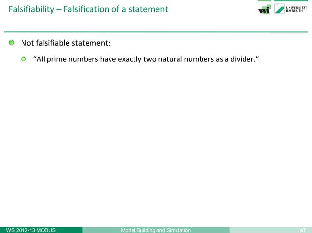 49Model Building and SimulationWS 2012-13 MODUSFalsifiability – Karl Raimund PopperRejection of induction (problem of indu...