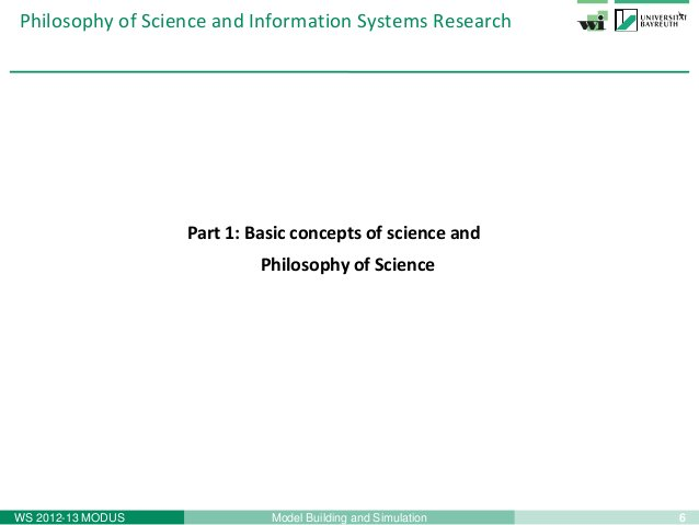 6Model Building and SimulationWS 2012-13 MODUSPhilosophy of Science and Information Systems ResearchPart 1: Basic concepts...