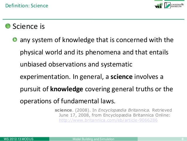 8Model Building and SimulationWS 2012-13 MODUSDefinition: ScienceScience isany system of knowledge that is concerned with ...