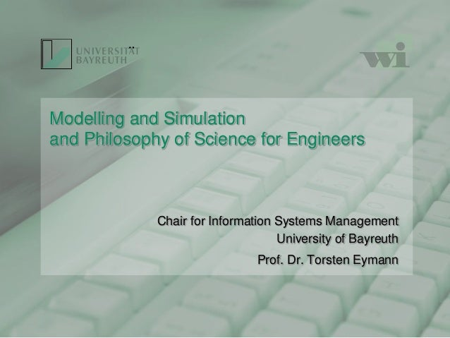 Modelling and Simulationand Philosophy of Science for EngineersChair for Information Systems ManagementUniversity of Bayre...