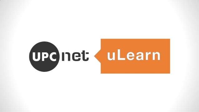 Aprendizaje ycolaboración socialUPCnet uLearn ofrece un entorno corporativo para laformación y el desarrollo del conocimie...