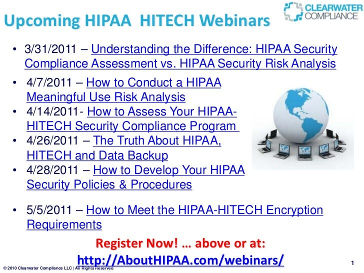 Upcoming HIPAA HITECH Webinars    • 3/31/2011 – Understanding the Difference: HIPAA Security      Compliance Assessment vs...