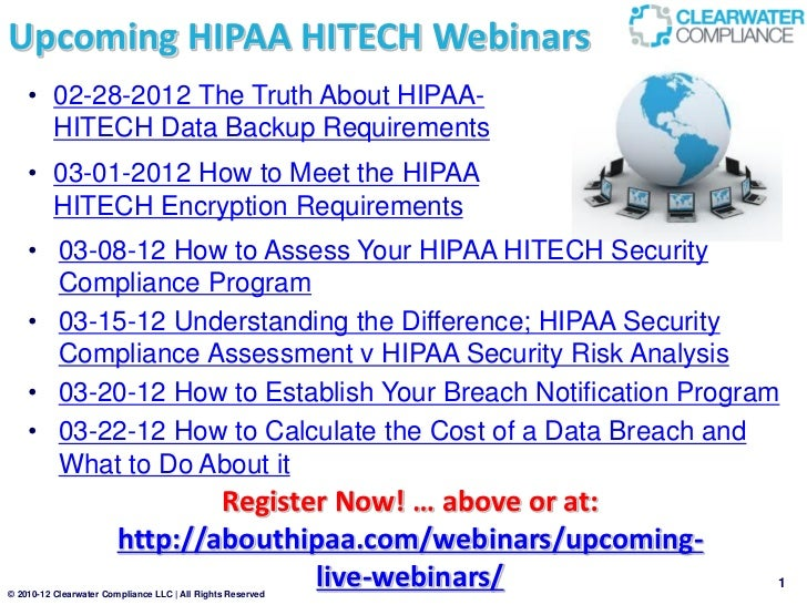 Upcoming HIPAA HITECH Webinars    • 02-28-2012 The Truth About HIPAA-      HITECH Data Backup Requirements    • 03-01-2012...
