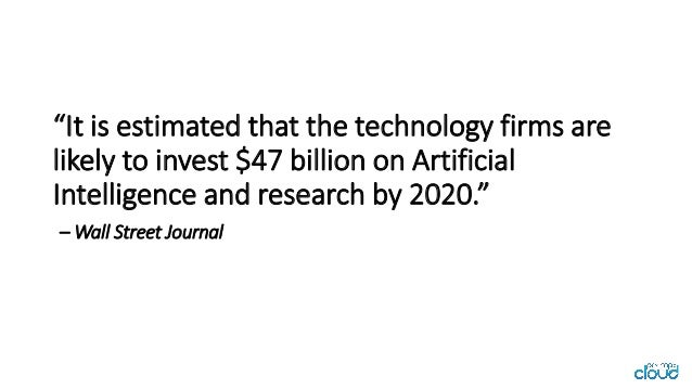 """""""It is estimated that the technology firms are likely to invest $47 billion on Artificial Intelligence and research by 202..."""