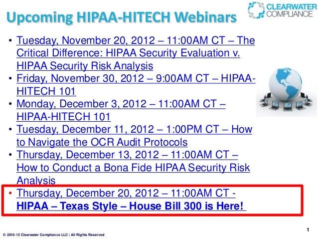 Upcoming HIPAA-HITECH Webinars  • Tuesday, November 20, 2012 – 11:00AM CT – The    Critical Difference: HIPAA Security Eva...