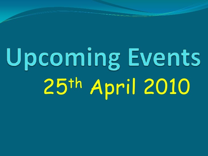 Upcoming Events<br />25th April 2010<br />
