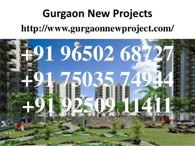 Gurgaon New Projects http://www.gurgaonnewproject.com/  +91 96502 68727 +91 75035 74944 +91 92509 11411