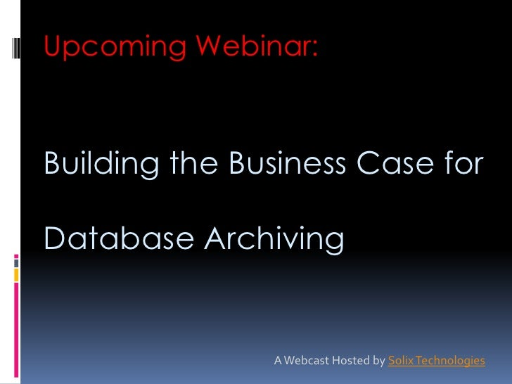 Upcoming Webinar:<br />Building the Business Case for Database Archiving<br />A Webcast Hosted by Solix Technologies<br />