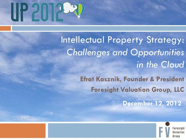 Intellectual Property Strategy:  Challenges and Opportunities                   in the Cloud    Efrat Kasznik, Founder & P...