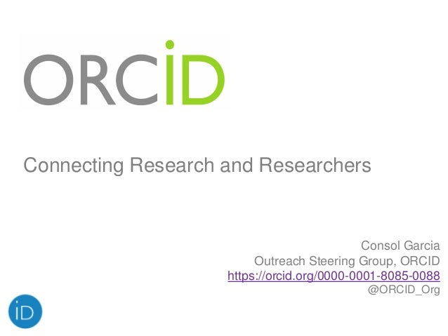 Consol Garcia Outreach Steering Group, ORCID https://orcid.org/0000-0001-8085-0088 @ORCID_Org Connecting Research and Rese...