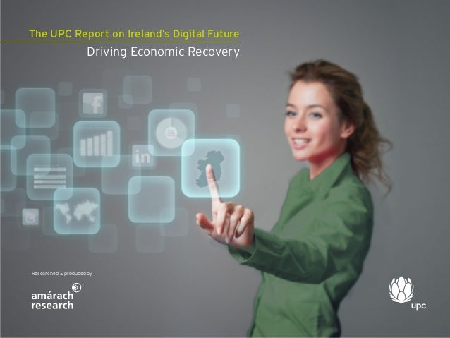The UPC Report on Ireland's Digital Future                                  Driving Economic Recovery             Research...