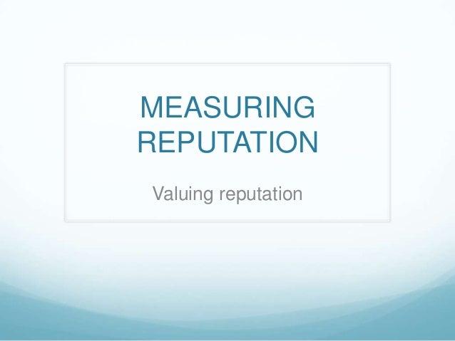 MEASURINGREPUTATIONValuing reputation