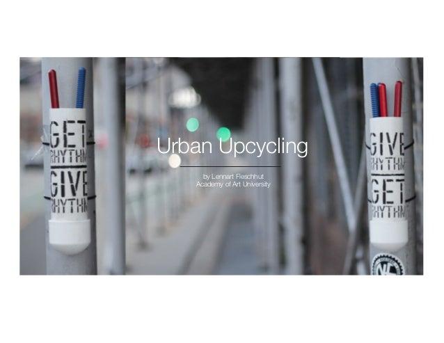 Urban Upcycling by Lennart Fleschhut Academy of Art University