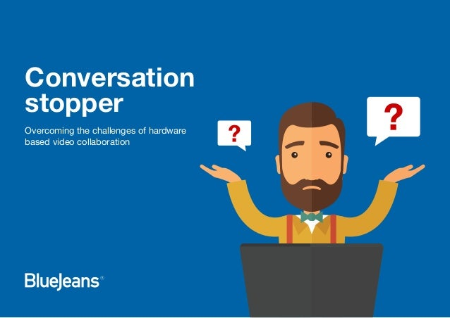 Conversation stopper Overcoming the challenges of hardware based video collaboration