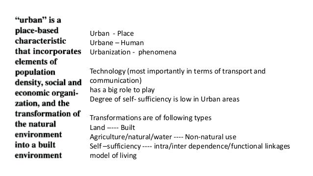 Urban - Place Urbane – Human Urbanization - phenomena Technology (most importantly in terms of transport and communication...