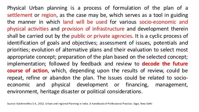 Physical Urban planning is a process of formulation of the plan of a settlement or region, as the case may be, which serve...
