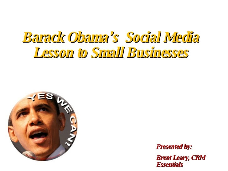 Barack Obama's  Social Media Lesson to Small Businesses Presented by:  Brent Leary, CRM Essentials