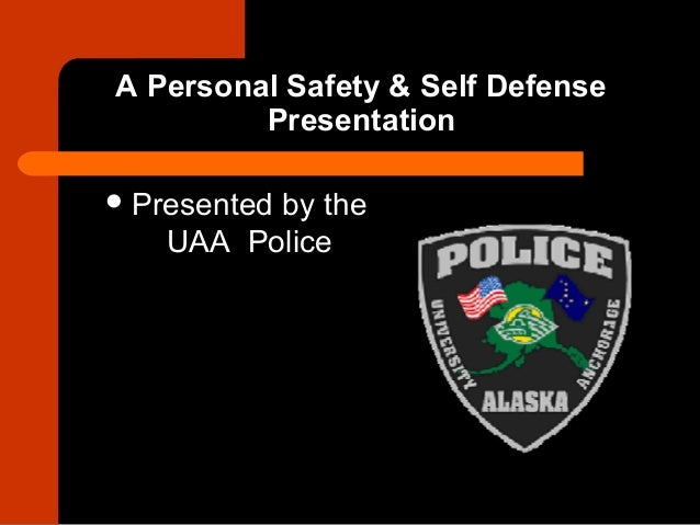 A Personal Safety & Self Defense         Presentation Presented         by the   UAA Police