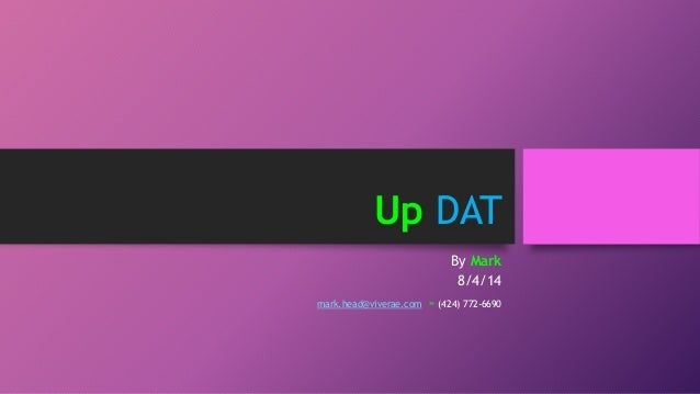 Up DAT By Mark 8/4/14 mark.head@viverae.com » (424) 772-6690