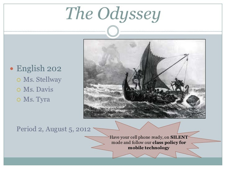 The Odyssey <br />English 202<br />Ms. Stellway<br />Ms. Davis<br />Ms. Tyra<br />Period 2, August 5, 2012<br />http://www...