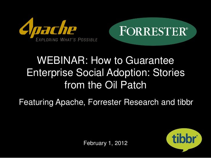 WEBINAR: How to Guarantee Enterprise Social Adoption: Stories         from the Oil PatchFeaturing Apache, Forrester Resear...