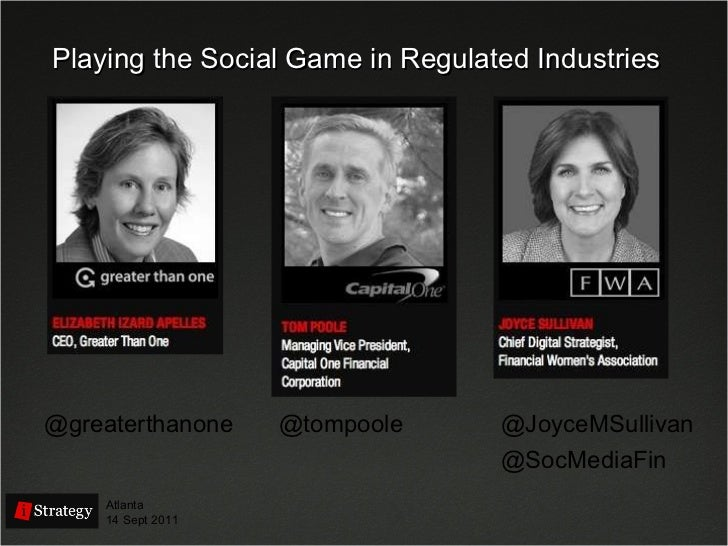 Playing the Social Game in Regulated Industries @greaterthanone Atlanta 14 Sept 2011 @SocMediaFin @JoyceMSullivan @tompoole