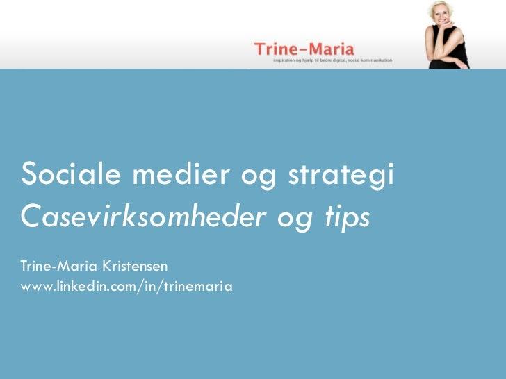 Sociale medier og strategiCasevirksomheder og tipsTrine-Maria Kristensenwww.linkedin.com/in/trinemaria
