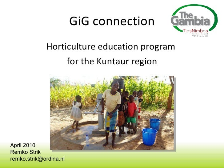 GiG connection <ul><li>Horticulture education program  </li></ul><ul><li>for the Kuntaur region </li></ul>April 2010 Remko...