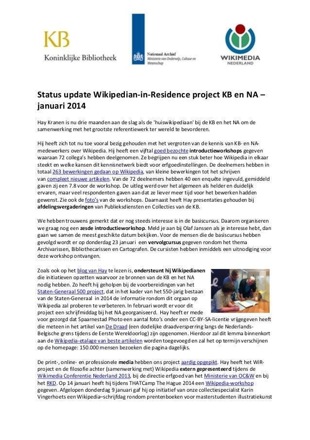 Status update Wikipedian-in-Residence project KB en NA – januari 2014 Hay Kranen is nu drie maanden aan de slag als de 'hu...
