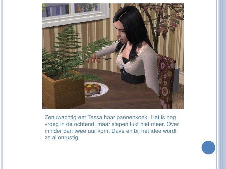 Zenuwachtig eet Tessa haar pannenkoek. Het is nog vroeg in de ochtend, maar slapen lukt niet meer. Over minder dan twee uu...