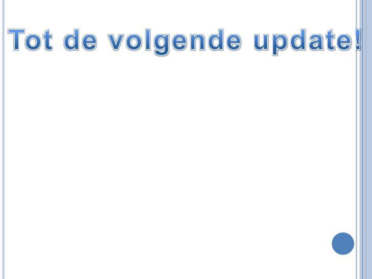 Tot de volgende update!<br />