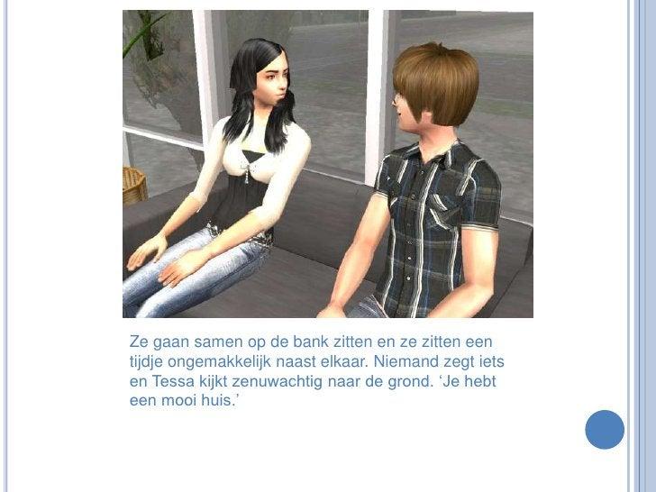 Ze gaan samen op de bank zitten en ze zitten een tijdje ongemakkelijk naast elkaar. Niemand zegt iets en Tessa kijkt zenuw...