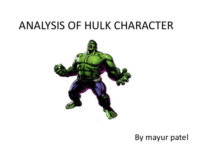 ANALYSIS OF HULK CHARACTER By mayur patel
