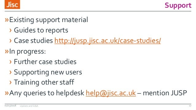 Support »Existing support material › Guides to reports › Case studies http://jusp.jisc.ac.uk/case-studies/ »In progress: ›...