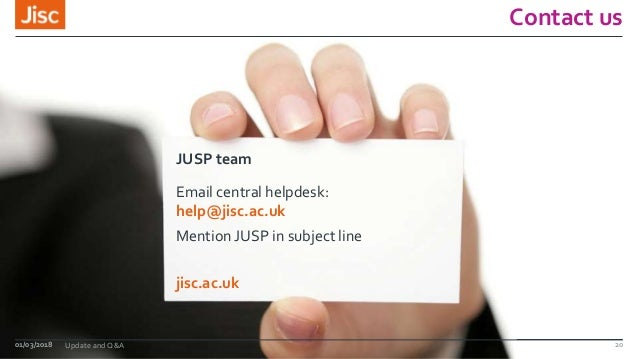 jisc.ac.uk Contact us JUSP team Mention JUSP in subject line Email central helpdesk: help@jisc.ac.uk 01/03/2018 Update and...