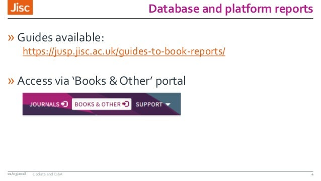 Database and platform reports » Guides available: https://jusp.jisc.ac.uk/guides-to-book-reports/ » Access via 'Books & Ot...