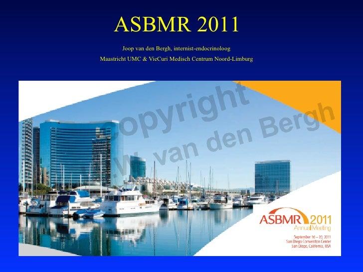 ASBMR 2011       Joop van den Bergh, internist-endocrinoloogMaastricht UMC & VieCuri Medisch Centrum Noord-Limburg