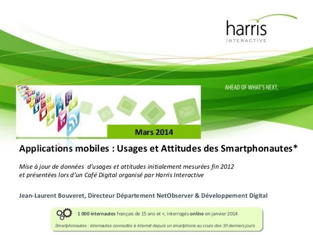 Mars 2014  Applications mobiles : Usages et Attitudes des Smartphonautes* Mise à jour de données d'usages et attitudes ini...