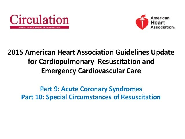 2015 American Heart Association Guidelines Update for Cardiopulmonary Resuscitation and Emergency Cardiovascular Care Part...