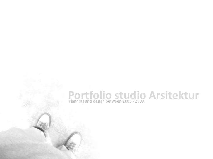Portfolio studio Arsitektur<br />Planning and design between 2005 - 2009<br />