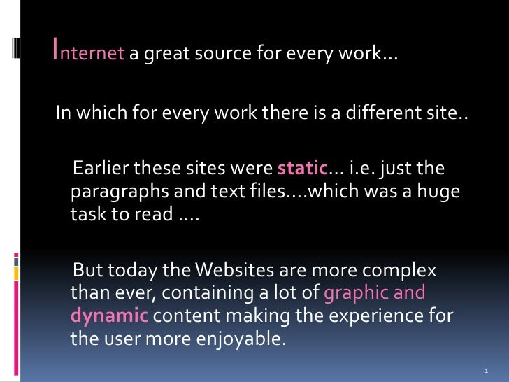 Internet a great source for every work…<br /> In which for every work there is a different site..<br />     Earlier these ...