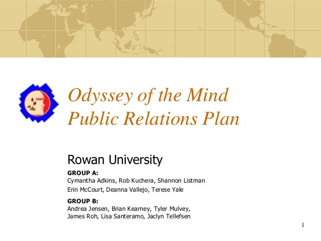 Odyssey of the Mind Public Relations Plan Rowan University GROUP A: Cymantha Adkins, Rob Kuchera, Shannon Listman Erin McC...