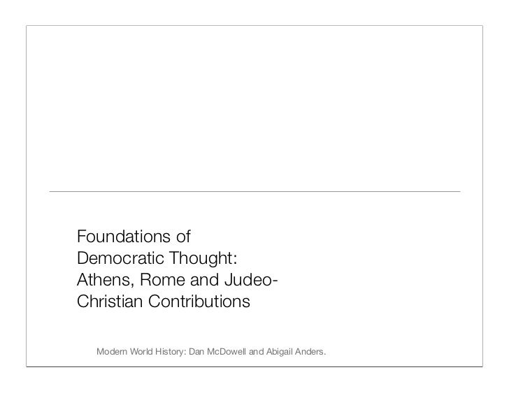 Foundations of Democratic Thought: Athens, Rome and Judeo- Christian Contributions    Modern World History: Dan McDowell a...