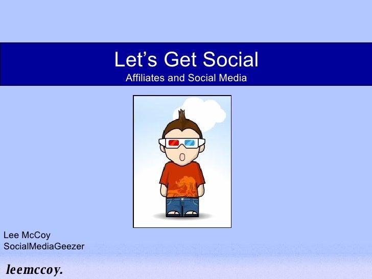 Let's Get Social Affiliates and Social Media Lee McCoy SocialMediaGeezer