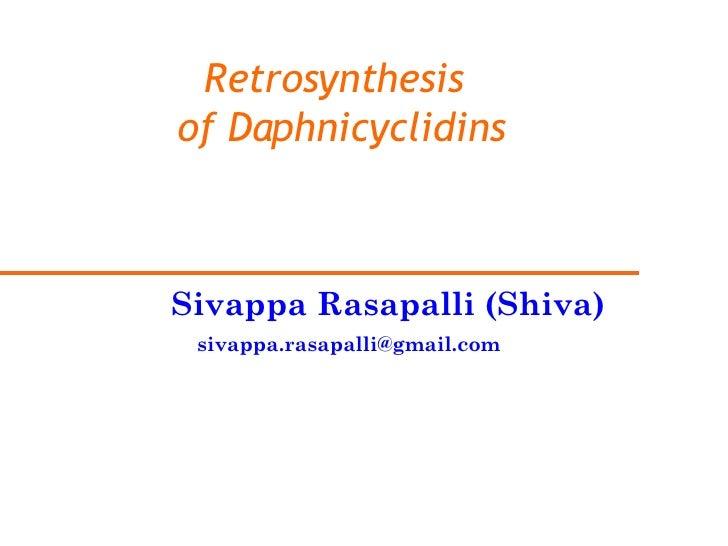 Retrosynthesis  of Daphnicyclidins Sivappa Rasapalli (Shiva) [email_address]