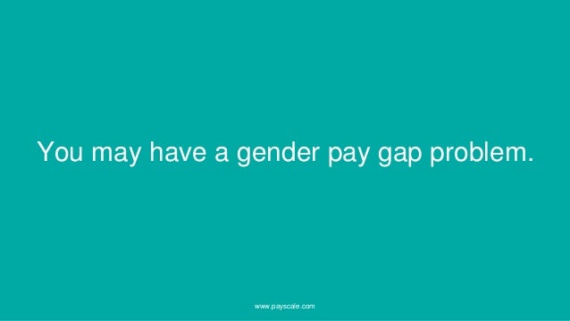 You may have a gender pay gap problem. www.payscale.com