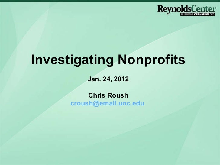 Investigating Nonprofits Jan. 24, 2012 Chris Roush [email_address]