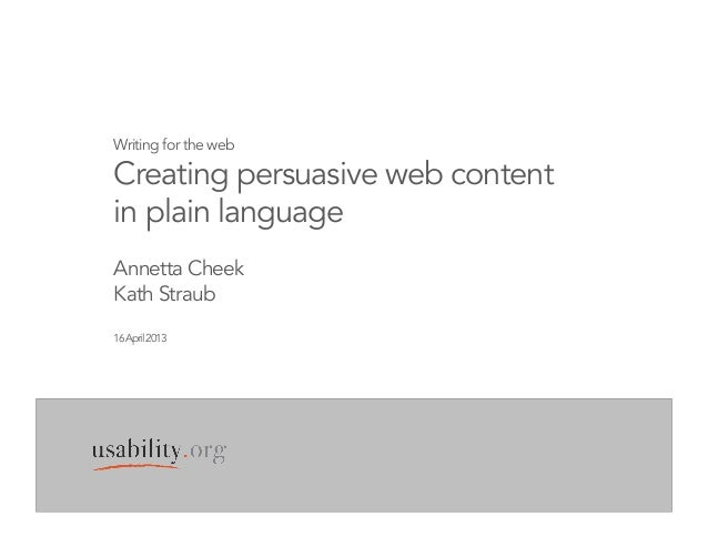 Writing for the webCreating persuasive web contentin plain languageAnnetta CheekKath Straub16April2013